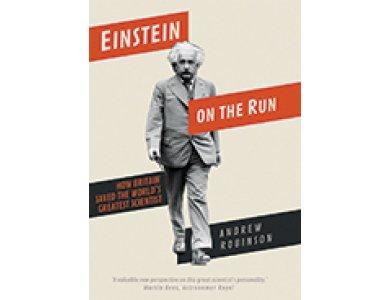 Einstein on the Run: How Britain Saved the World's Greatest Scientist