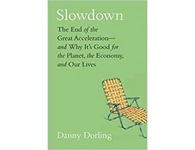Slowdown: The End of the Great Acceleration-and Why It's Good for the Planet, the Economy, and Our Lives