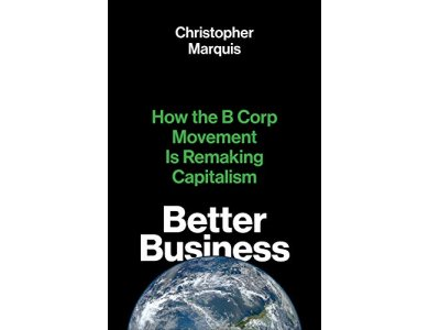 Better Business: How the B Corp Movement Is Remaking Capitalism