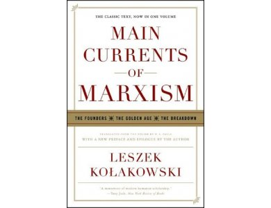 Main Currents of Marxism: The Foundes- The Golden Age- The Breakdown