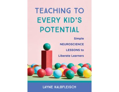 Teaching to Every Kid's Potential: Simple Neuroscience Lessons to Liberate Learners