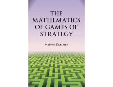 The Mathematics of Games of Strategy: Theory and Applications
