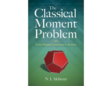 The Classical Moment Problem: and Some Related Questions in Analysis