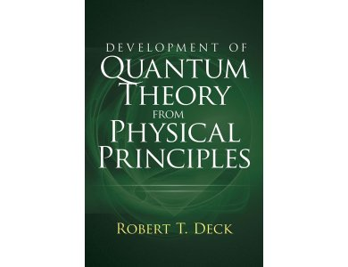 Development of Quantum Theory from Physical Principles