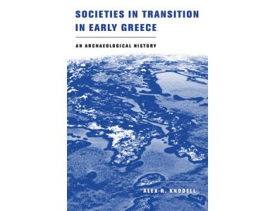 Societies in Transition in Early Greece: An Archaeological History