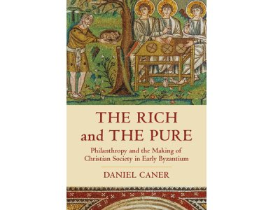 The Rich and the Pure: Philanthropy and the Making of Christian Society in Early Byzantium