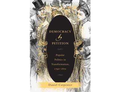 Democracy by Petition: Popular Politics in Transformation, 1790- 1870