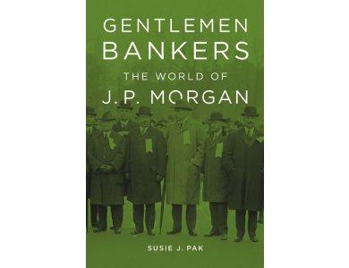 Gentlemen Bankers: The World of J.P. Morgan
