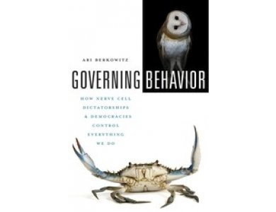 Governing Behavior: How Nerve Cell Dictatorships and Democracies Control Everything We Do