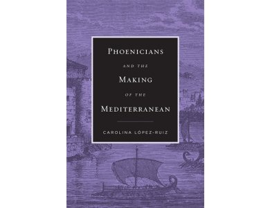 Phoenicians and the Making of the Mediterranean