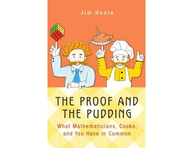 The Proof and the Pudding: What Mathematicians, Cooks, and You Have In Common