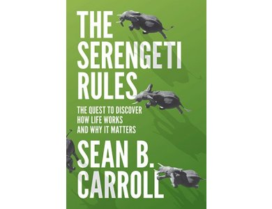 Serengeti Rules: The Quest to Discover How Life Works and Why It Matters