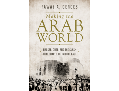 Making the Arab World : Nasser , Qutb and the Clash That Shapped the Middle East