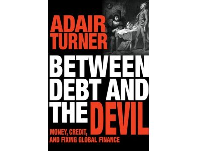 Between Debt and the Devil: Money, Credit and Fixing Global Finance