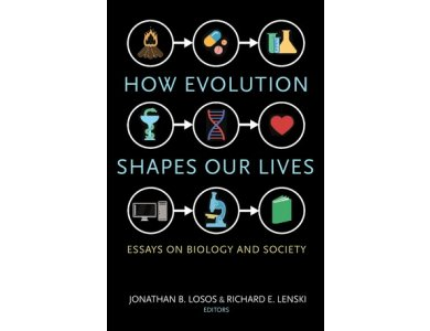 How Evolution Shapes Our Lives: Essays on Biology and Society