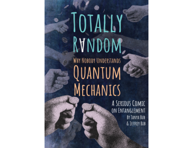 Totally Random: Why Nobody Understands Quantum Mechanics( A Serious Comic On Entanglement)