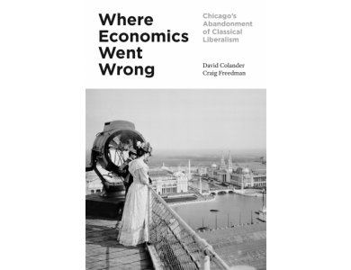 Where Economics Went Wrong: Chicago's Abandonment of Classical Liberalism