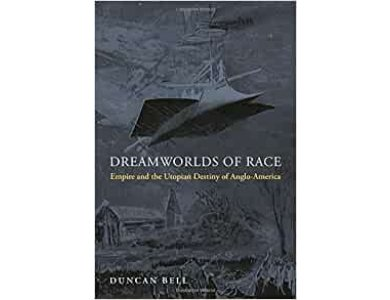Dreamworlds of Race: Empire and the Utopian Destiny of Anglo-America