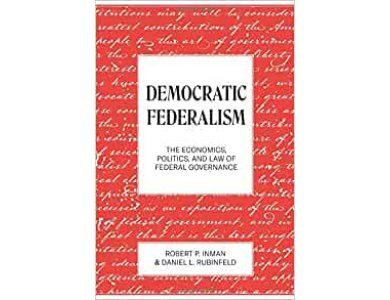 Democratic Federalism: The Economics, Politics, and Law of Federal Governance