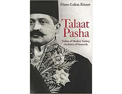 Talaat Pasha: Father of Modern Turkey Architect of Genocide