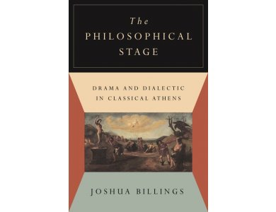 The Philosophical Stage: Drama and Dialectic in Classical Athens
