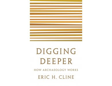 Digging Deeper: How Archaeology Works