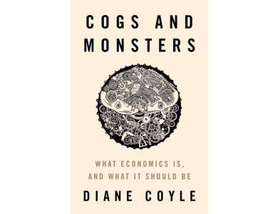 Cogs and Monsters: What Economics Is, and What It Should Be
