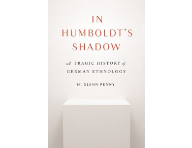 In Humboldt's Shadow: A Tragic History of German Ethnology