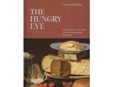 The Hungry Eye: Eating, Drinking, and European Culture from Rome to the Renaissance