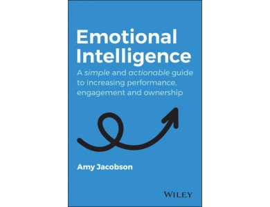 Emotional Intelligence: A Simple and Actionable Guide to Increasing Performance, Engagement and Ownership