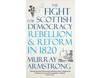 The Fight for Scottish Democracy: Rebellion and Reform in 1820