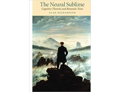 The Neural Sublime: Cognitive Theories and Romantic Texts