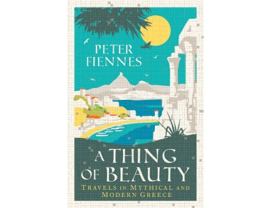 A Thing of Beauty: Travels in Mythical and Modern Greece