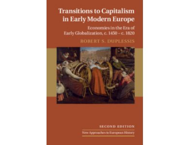 Transitions to Capitalism in Early Modern Europe: Economies in the Era of Early Globalization, c. 1450 – c. 1820