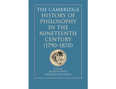 The Cambridge History of Philosophy in the Nineteenth Century (1790-1870)