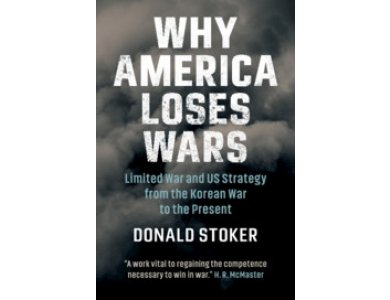 Why America Loses Wars: Limited War and US Strategy from the Korean War to the Present