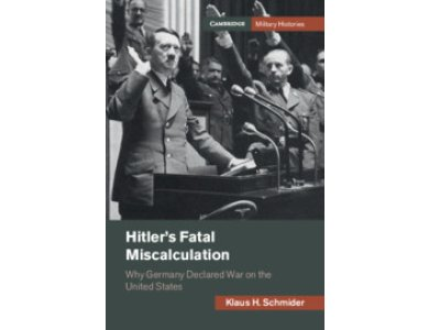 Hitler's Fatal Miscalculation: Why Germany Declared War on the United States