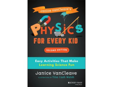 Janice VanCleave's Physics for Every Kid: Easy Activities That Make Learning Science Fun