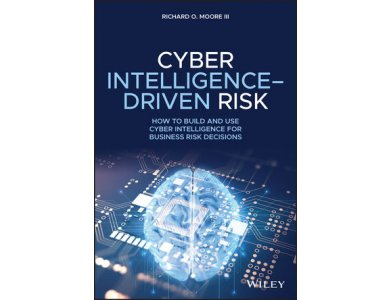Cyber Intelligence–Driven Risk: How to Build and Use Cyber Intelligence for Business Risk Decisions