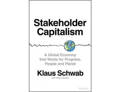 Stakeholder Capitalism: A Global Economy that Works for Progress, People and Planet