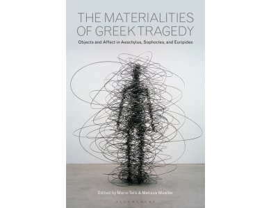The Materialities of Greek Tragedy: Objects and Affect in Aeschylus, Sophocles, and Euripides