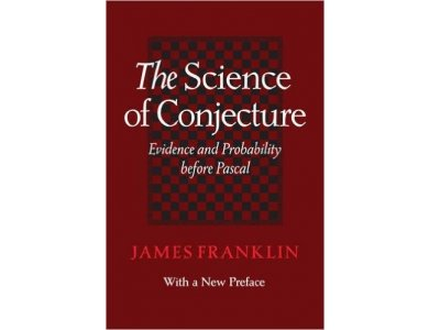 Science of Conjecture: Evidence and Probability before Pascal
