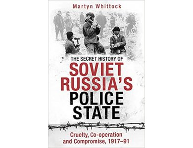 The Secret History of Soviet Russia's Police State: Cruelty, Co-operation and Compromise, 1917–91