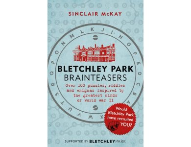 Bletchley Park Brainteasers: Over 100 Puzzles, Riddles and Enigmas Inspired by the Greatest Minds of World War II