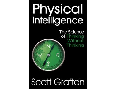 Physical Intelligence: The Science of Thinking Without Thinking