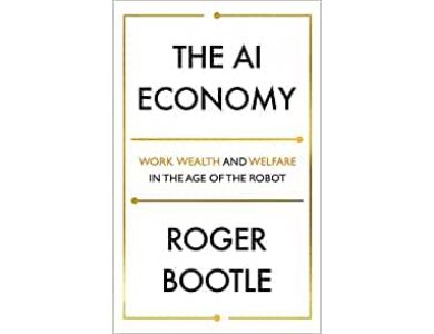 The AI Economy: Work, Wealth and Welfare in the Robot Age