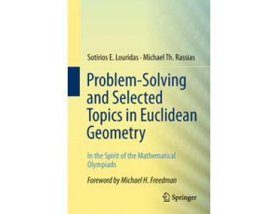 Problem-Solving and Selected Topics in Euclidean Geometry In the Spirit of the Mathematical Olympiad