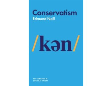 Conservatism (Key Concepts in Political Theory)