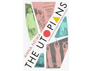 The Utopians: Six Attempts to Build the Perfect Society