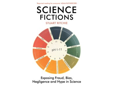 Science Fictions: Exposing Fraud, Bias, Negligence and Hype in Science